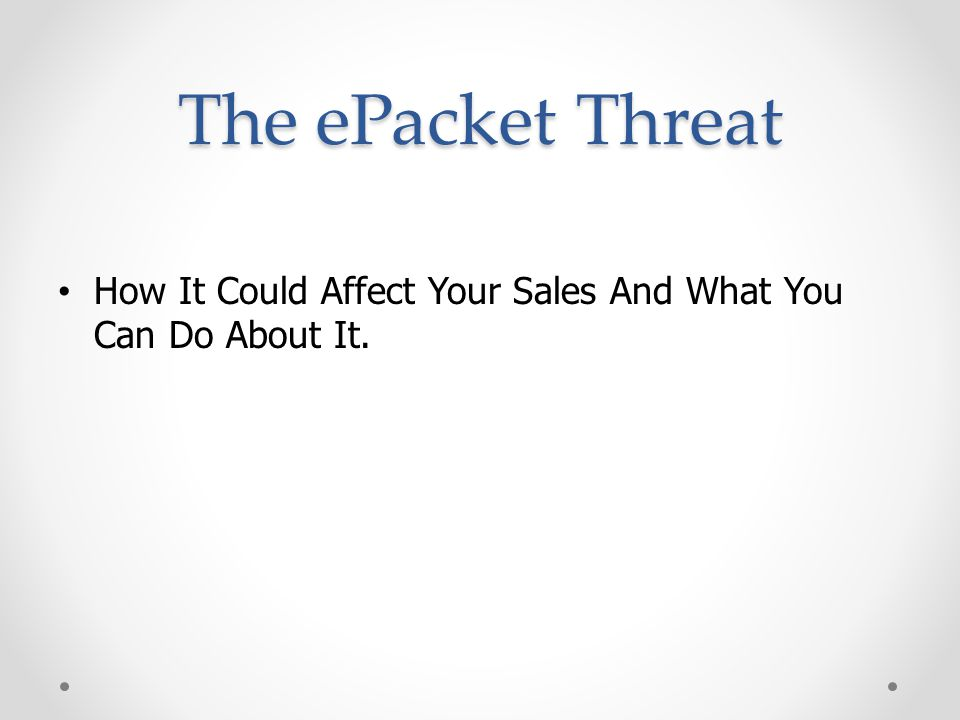 The ePacket Threat How It Could Affect Your Sales And What You Can Do About It.