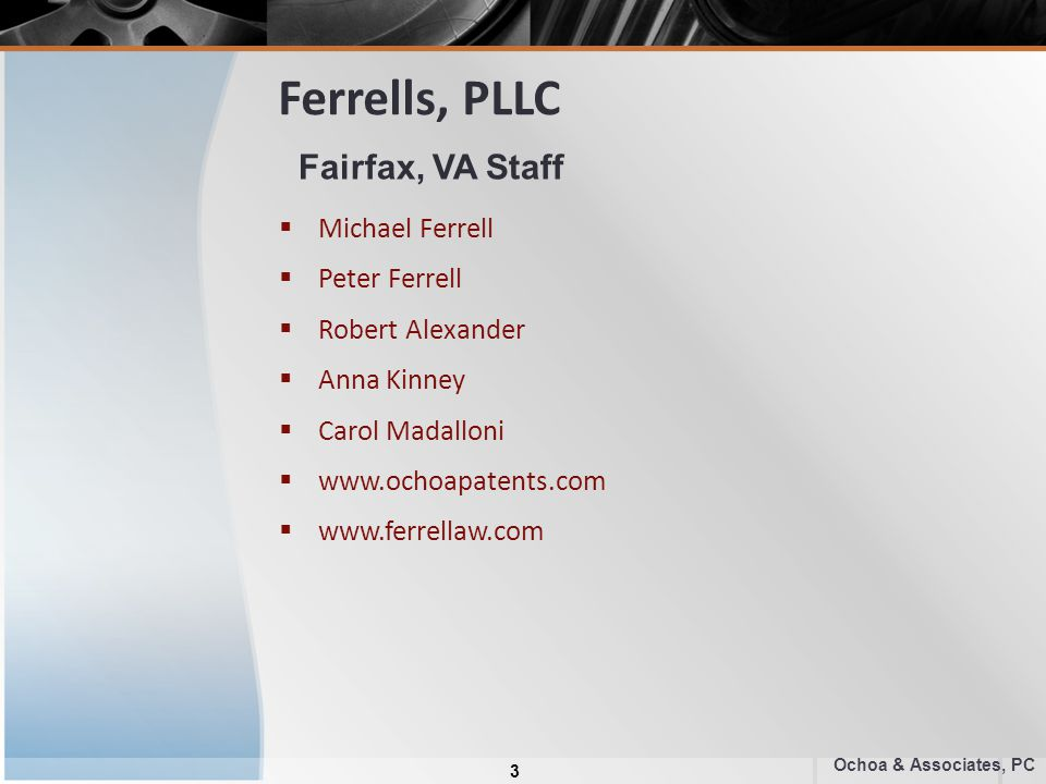 Ferrells, PLLC  Michael Ferrell  Peter Ferrell  Robert Alexander  Anna Kinney  Carol Madalloni  www.ochoapatents.com  www.ferrellaw.com Ochoa & Associates, PC Fairfax, VA Staff 3