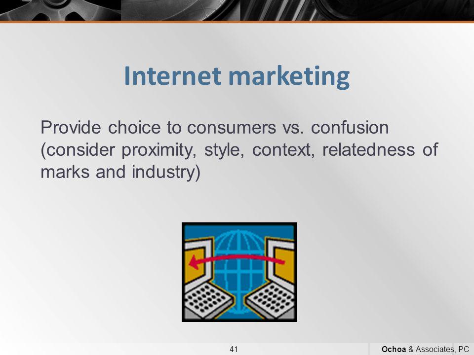 Internet marketing 41Ochoa & Associates, PC Provide choice to consumers vs.