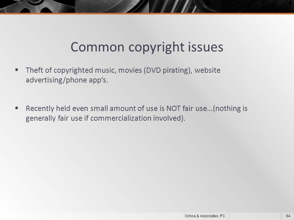 Common copyright issues  Theft of copyrighted music, movies (DVD pirating), website advertising/phone app's.