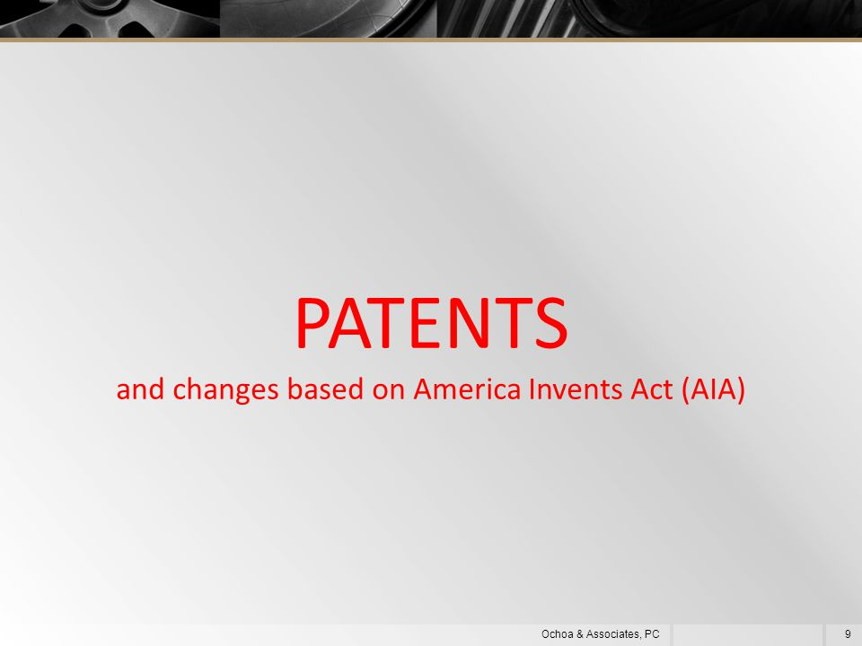 PATENTS and changes based on America Invents Act (AIA) 9Ochoa & Associates, PC