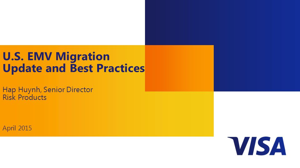 1 U.S. EMV Migration Update and Best Practices Hap Huynh, Senior Director Risk Products April 2015