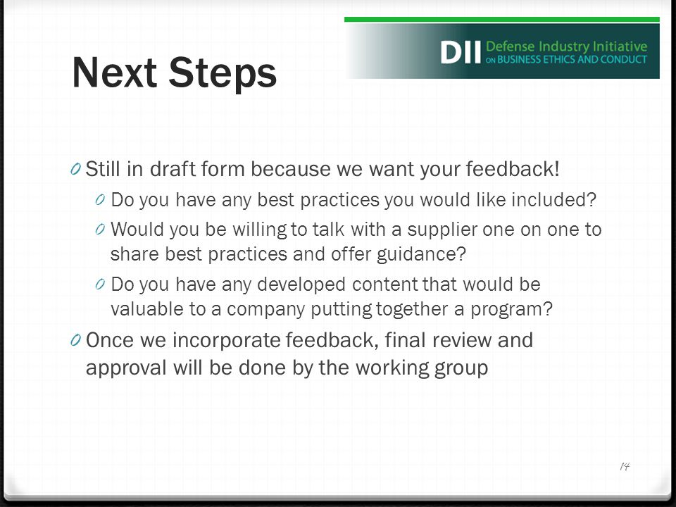 Next Steps 0 Still in draft form because we want your feedback! 0 Do you have any best practices you would like included? 0 Would you be willing to ta