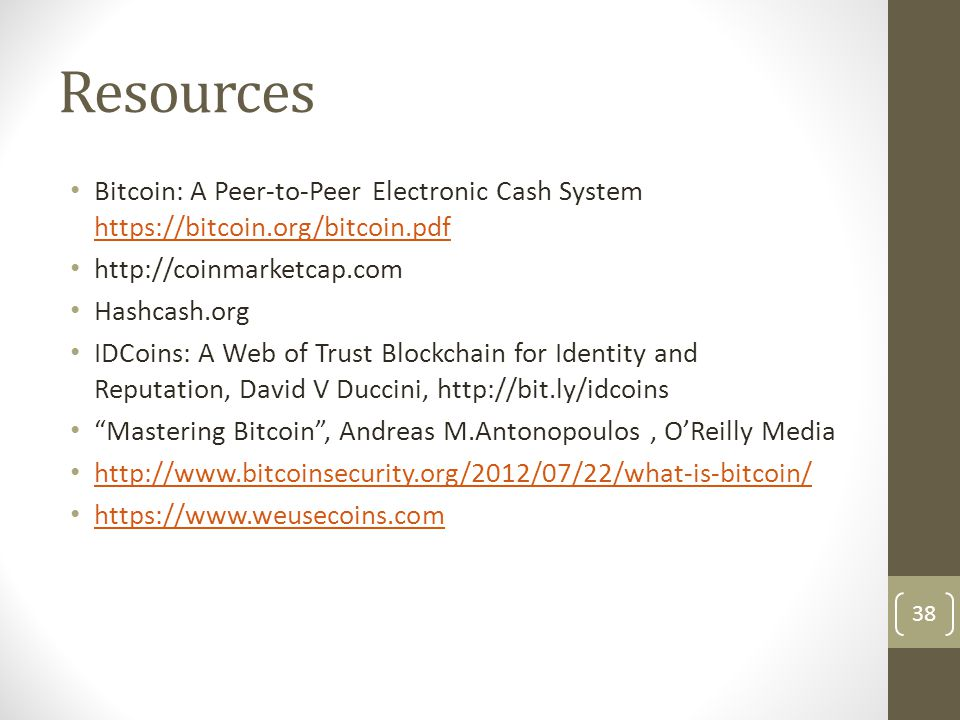 Resources Bitcoin: A Peer-to-Peer Electronic Cash System https://bitcoin.org/bitcoin.pdf https://bitcoin.org/bitcoin.pdf http://coinmarketcap.com Hash
