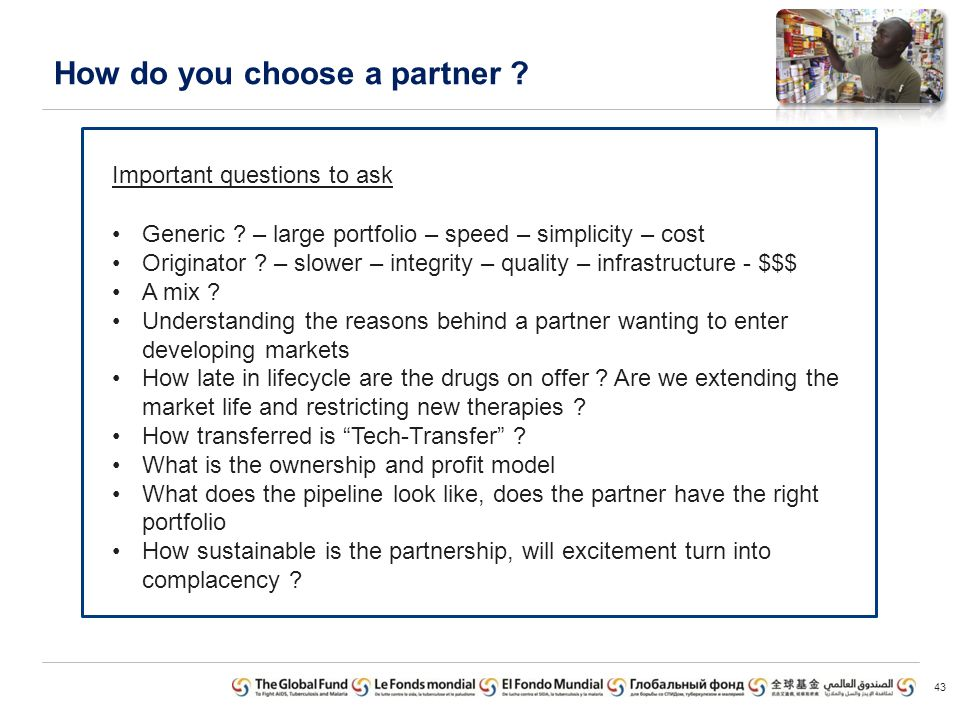 How do you choose a partner ? 43 Generic ? – large portfolio – speed – simplicity – cost Originator ? – slower – integrity – quality – infrastructure