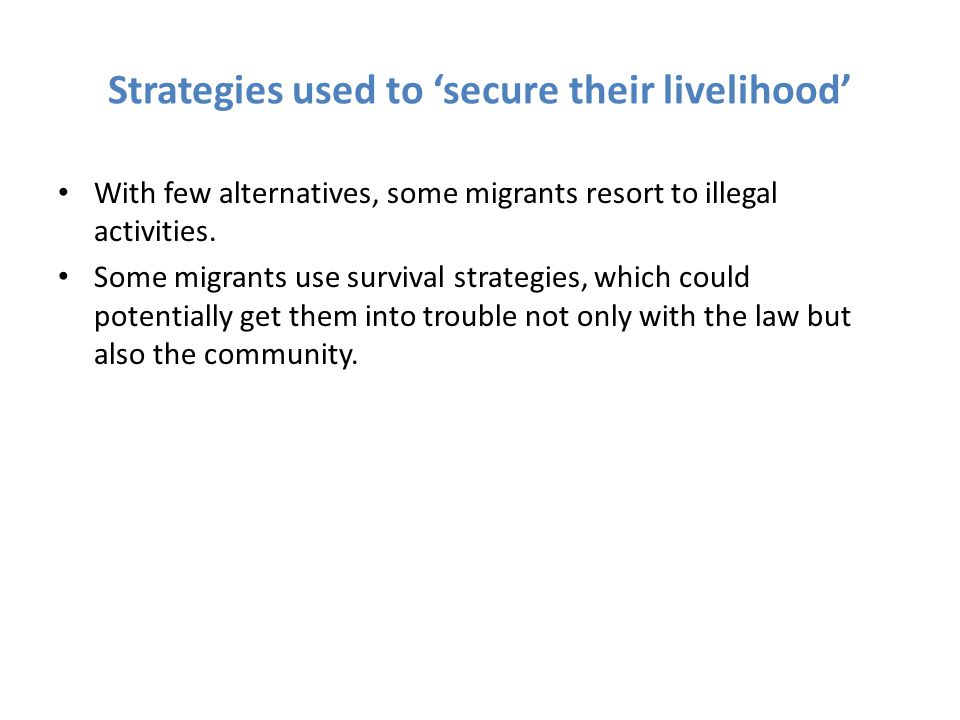 Strategies used to 'secure their livelihood' With few alternatives, some migrants resort to illegal activities.