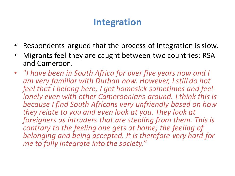 Integration Respondents argued that the process of integration is slow.