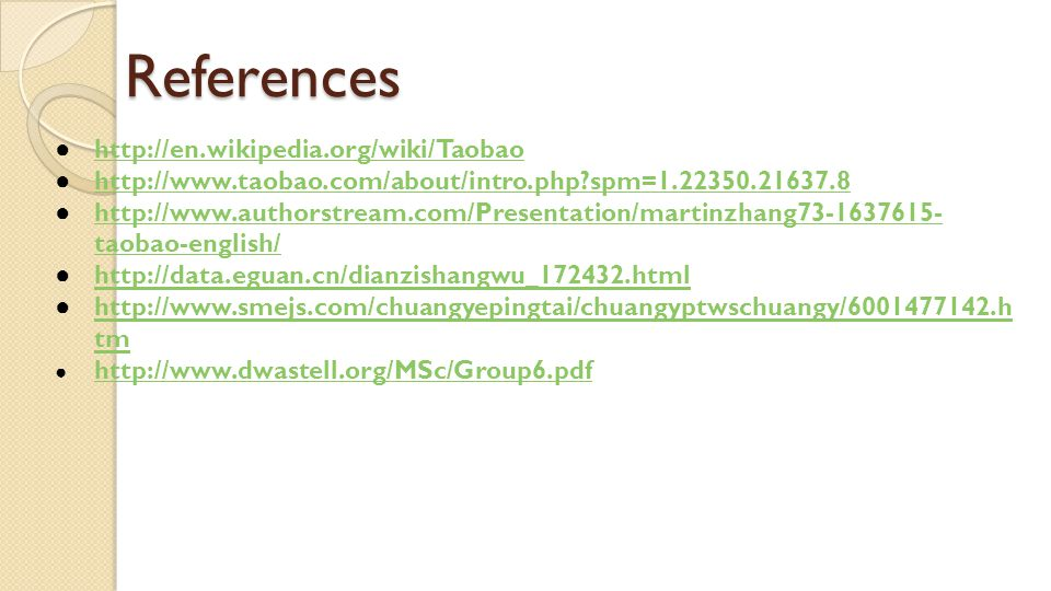References ● http://en.wikipedia.org/wiki/Taobao http://en.wikipedia.org/wiki/Taobao ● http://www.taobao.com/about/intro.php?spm=1.22350.21637.8 http: