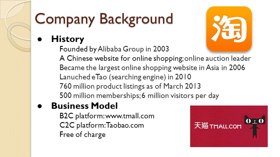 Company Background ● History Founded by Alibaba Group in 2003 A Chinese website for online shopping; online auction leader Became the largest online s