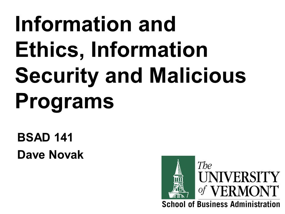 Information and Ethics, Information Security and Malicious Programs BSAD 141 Dave Novak