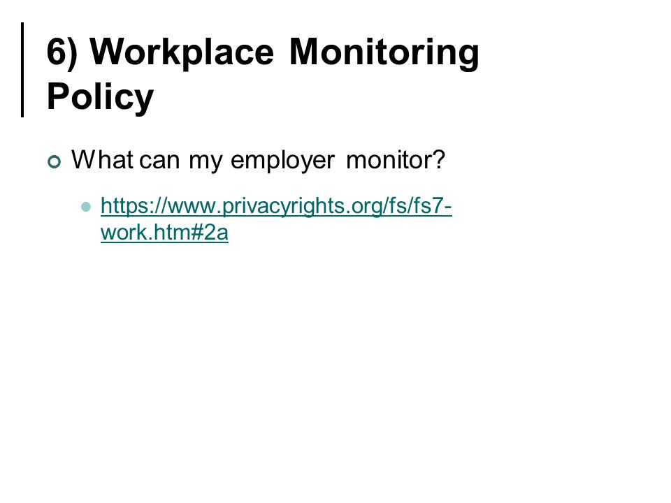 6) Workplace Monitoring Policy What can my employer monitor.