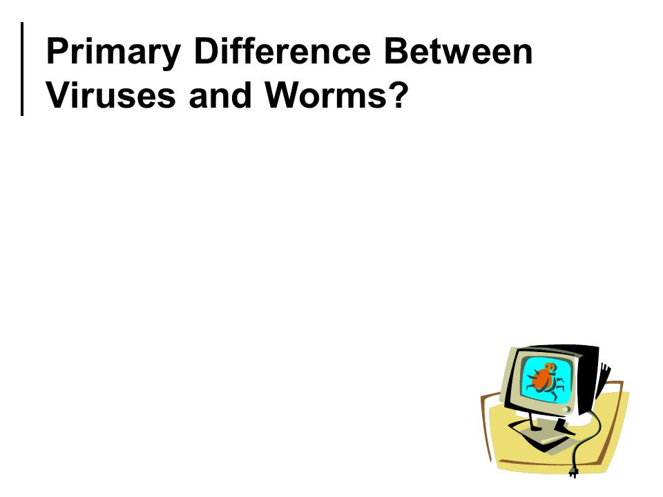 Primary Difference Between Viruses and Worms?