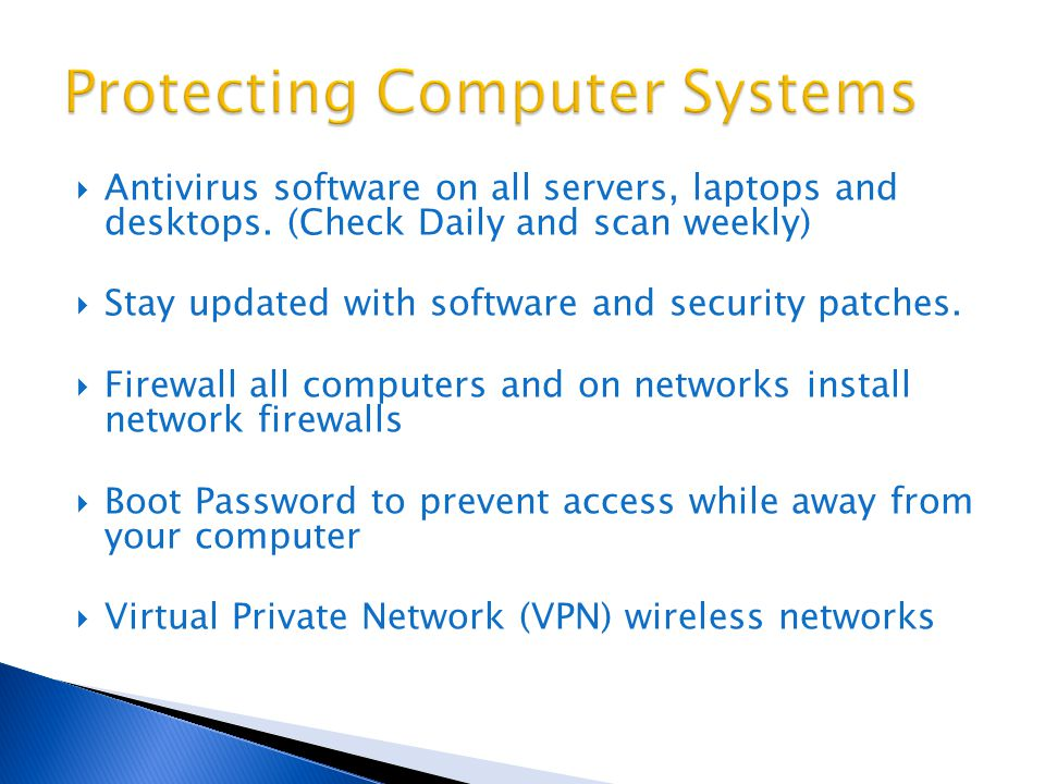  Antivirus software on all servers, laptops and desktops.
