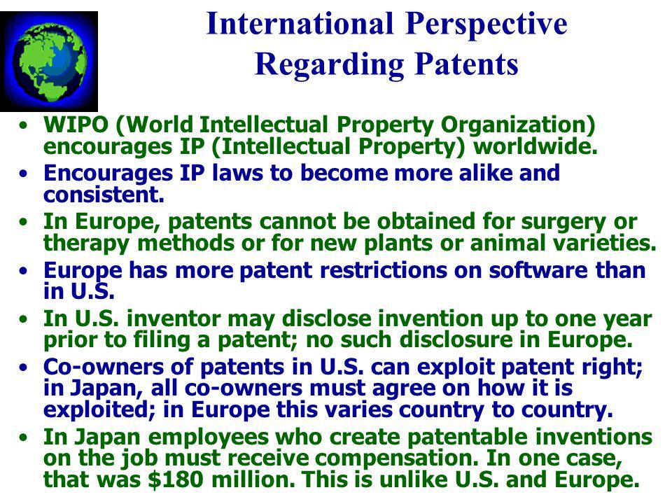 International Perspective Regarding Patents WIPO (World Intellectual Property Organization) encourages IP (Intellectual Property) worldwide.