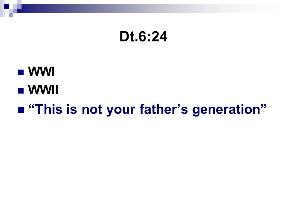 Dt.6:24 WWI WWII This is not your father's generation