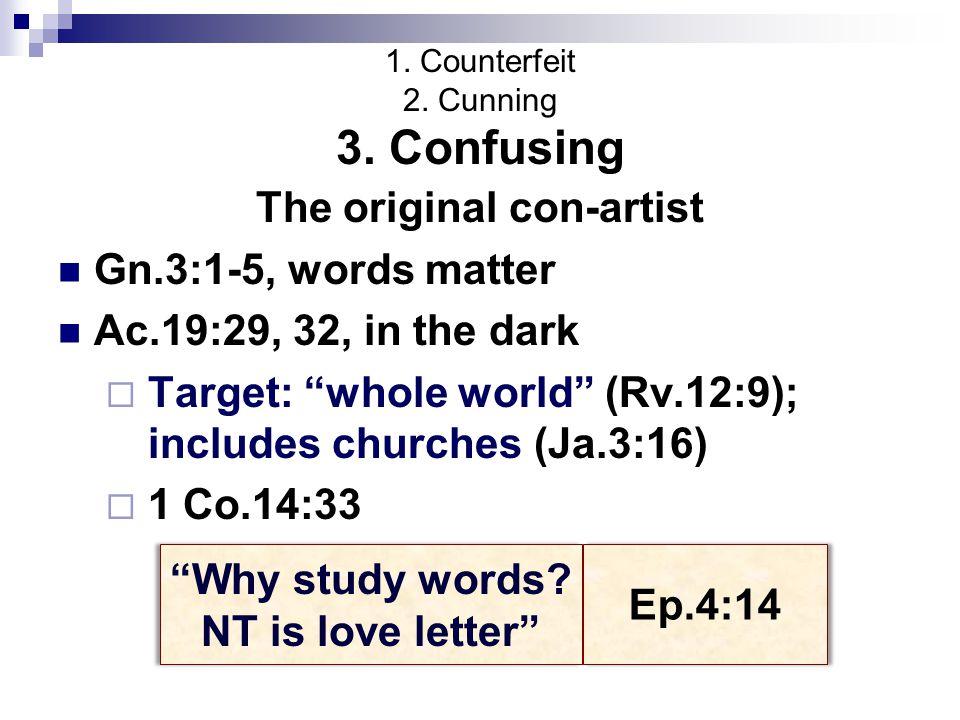 1. Counterfeit 2. Cunning 3.