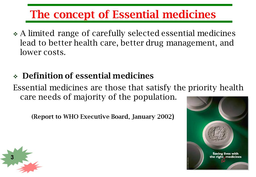 3 The concept of Essential medicines  A limited range of carefully selected essential medicines lead to better health care, better drug management, a