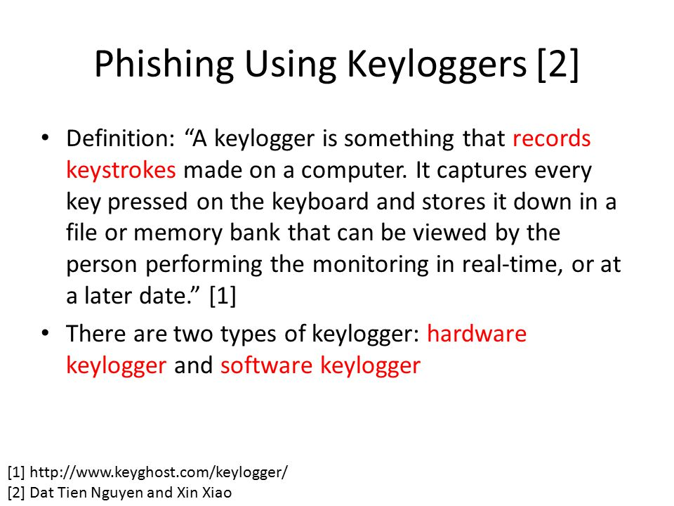 "Phishing Using Keyloggers [2] Definition: ""A keylogger is something that records keystrokes made on a computer. It captures every key pressed on the k"