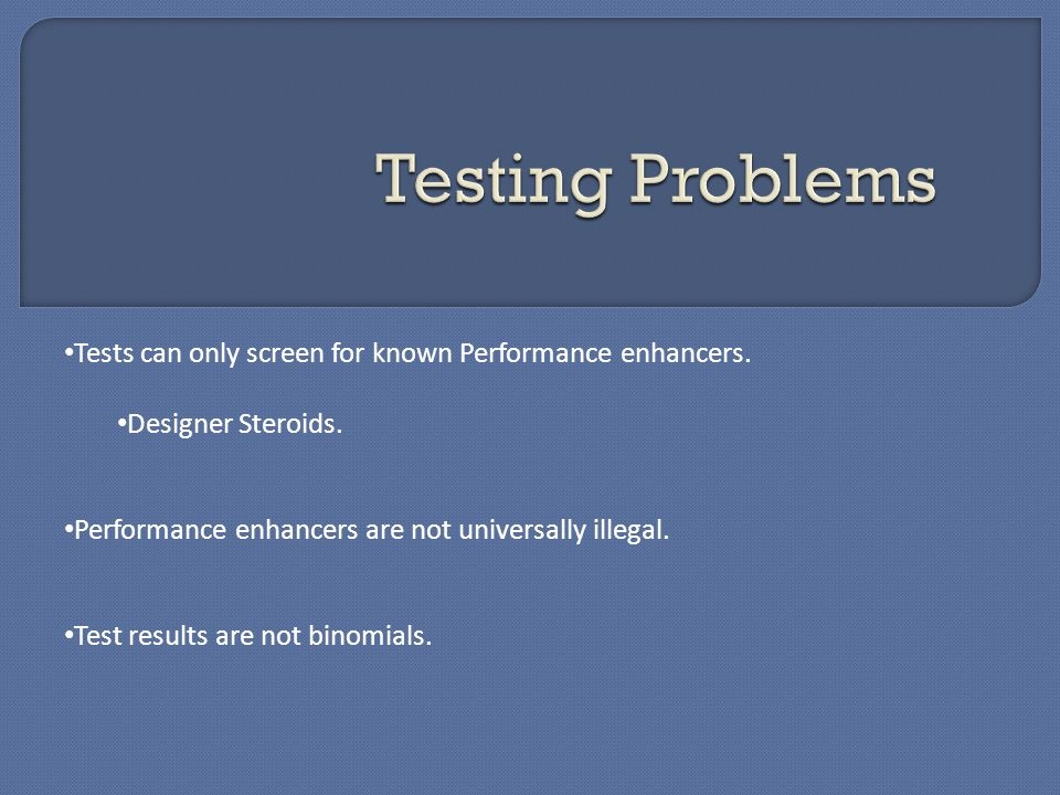 Tests can only screen for known Performance enhancers. Designer Steroids. Performance enhancers are not universally illegal. Test results are not bino