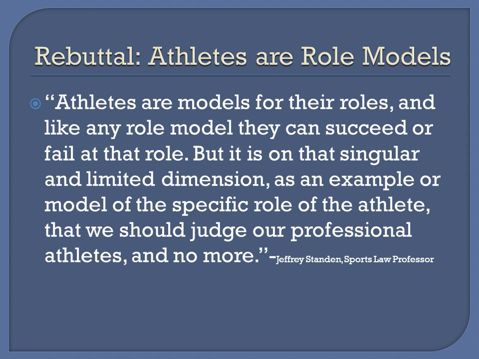 " ""Athletes are models for their roles, and like any role model they can succeed or fail at that role. But it is on that singular and limited dimensio"