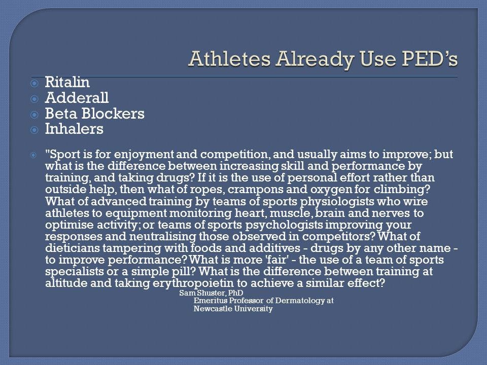  Ritalin  Adderall  Beta Blockers  Inhalers  Sport is for enjoyment and competition, and usually aims to improve; but what is the difference between increasing skill and performance by training, and taking drugs.