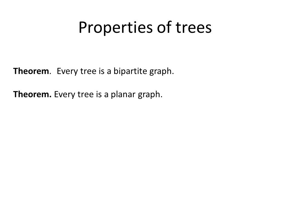 Properties of trees Theorem. Every tree is a bipartite graph.