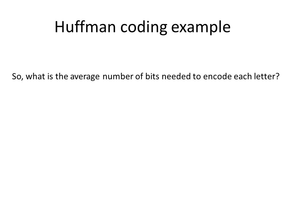 So, what is the average number of bits needed to encode each letter