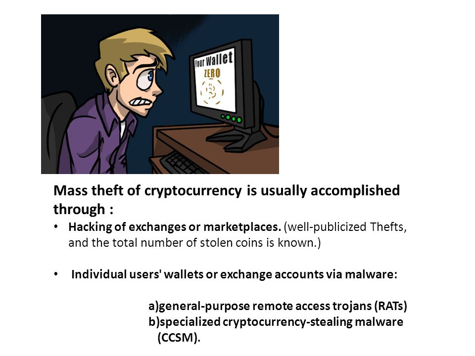 Mass theft of cryptocurrency is usually accomplished through : Hacking of exchanges or marketplaces.