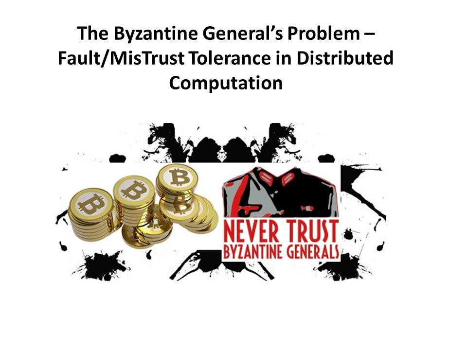 The Byzantine General's Problem – Fault/MisTrust Tolerance in Distributed Computation