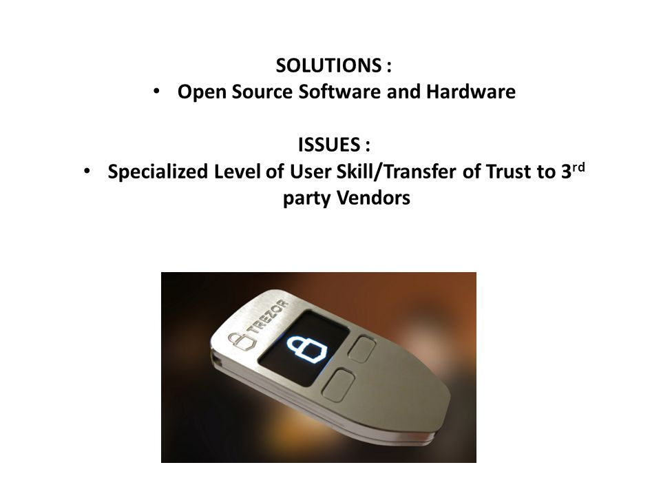 SOLUTIONS : Open Source Software and Hardware ISSUES : Specialized Level of User Skill/Transfer of Trust to 3 rd party Vendors