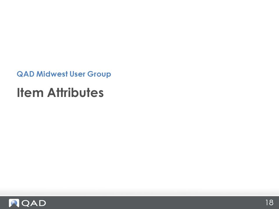 18 Item Attributes QAD Midwest User Group