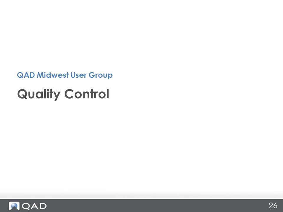 26 Quality Control QAD Midwest User Group