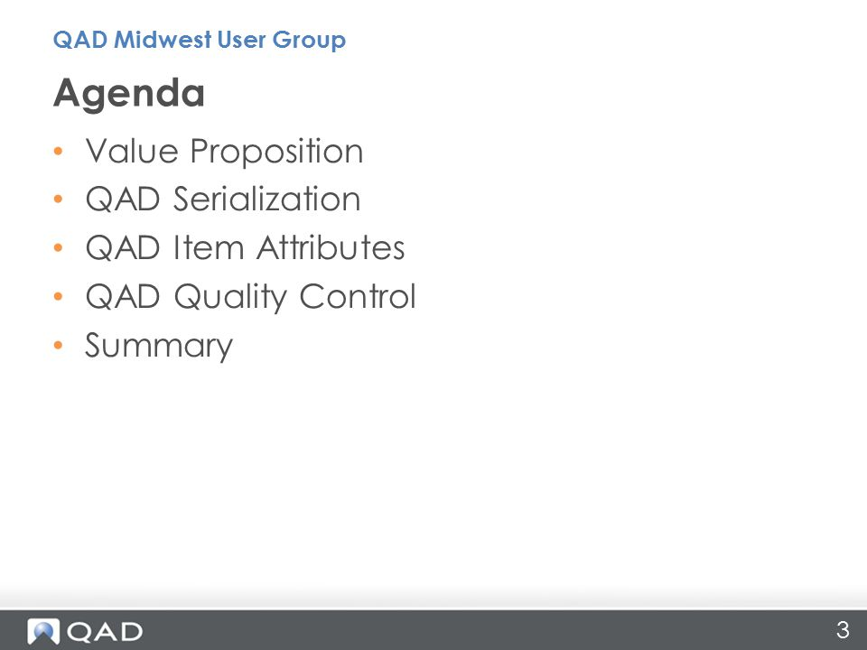 3 Value Proposition QAD Serialization QAD Item Attributes QAD Quality Control Summary Agenda QAD Midwest User Group