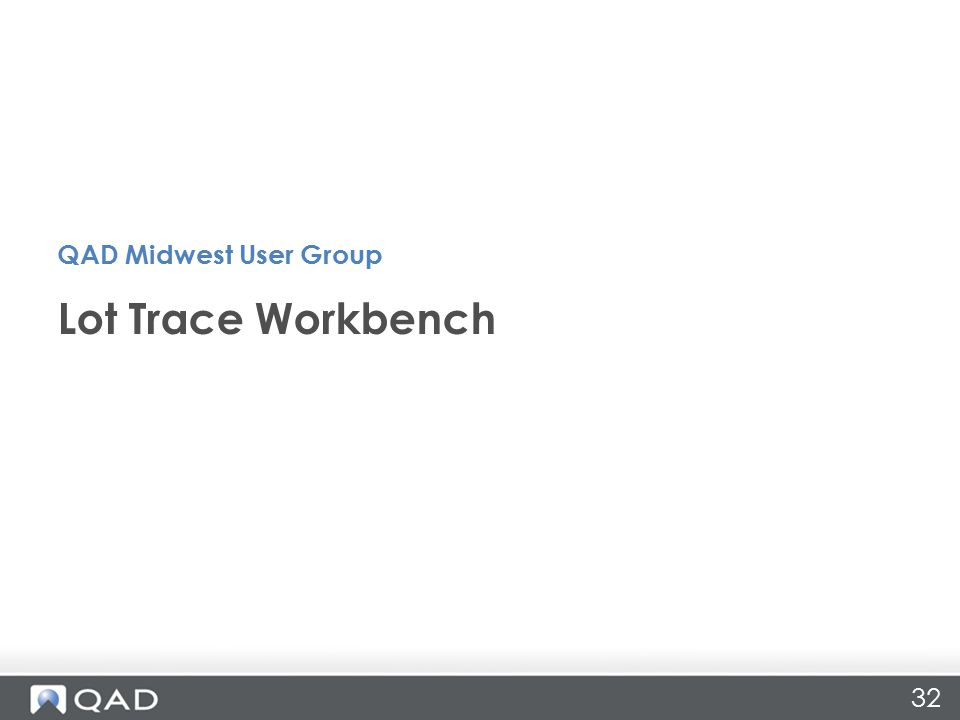 32 Lot Trace Workbench QAD Midwest User Group