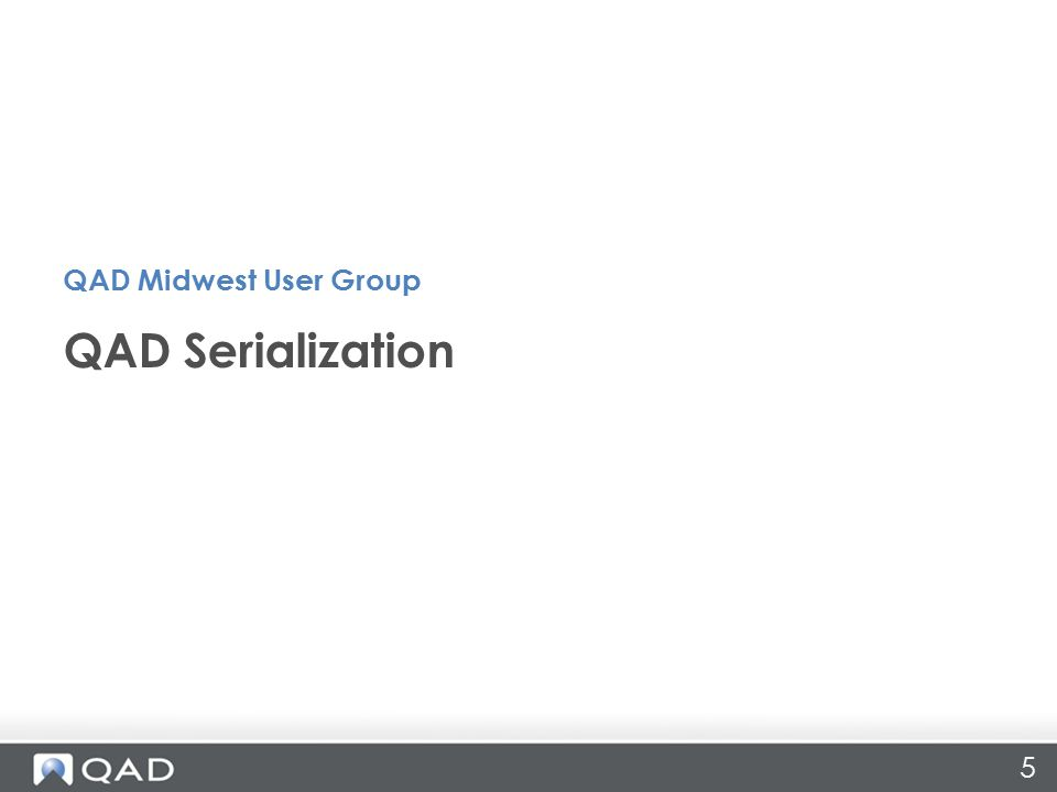 5 QAD Serialization QAD Midwest User Group
