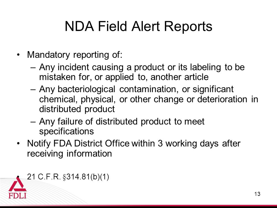 NDA Field Alert Reports Mandatory reporting of: –Any incident causing a product or its labeling to be mistaken for, or applied to, another article –An