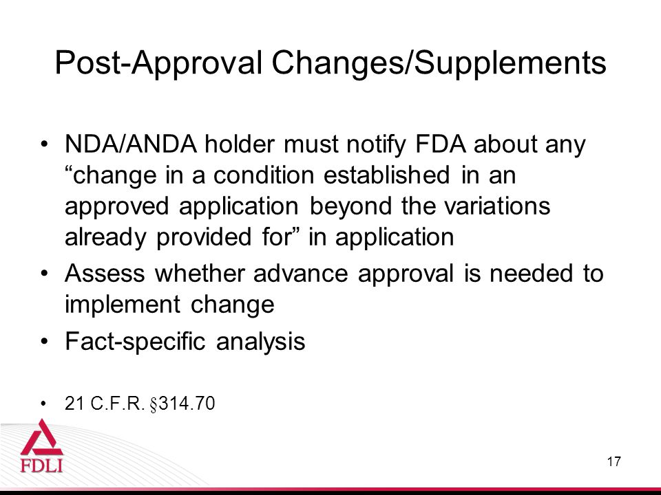 "Post-Approval Changes/Supplements NDA/ANDA holder must notify FDA about any ""change in a condition established in an approved application beyond the v"
