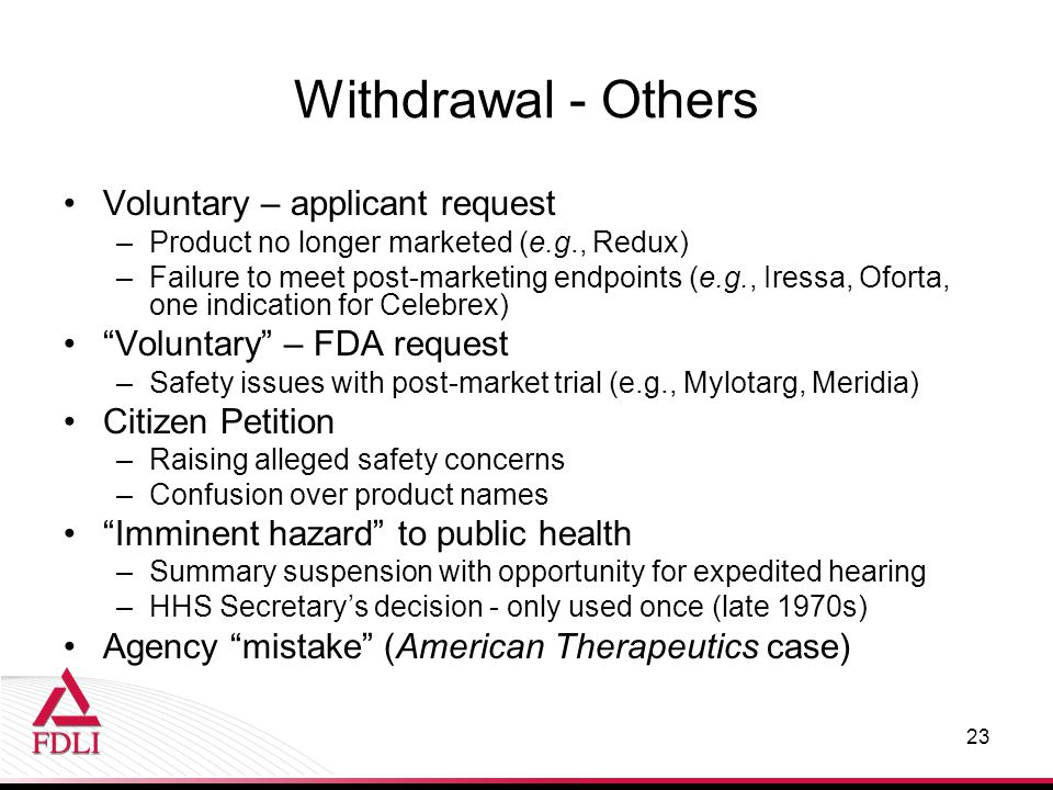 Withdrawal - Others Voluntary – applicant request –Product no longer marketed (e.g., Redux) –Failure to meet post-marketing endpoints (e.g., Iressa, O