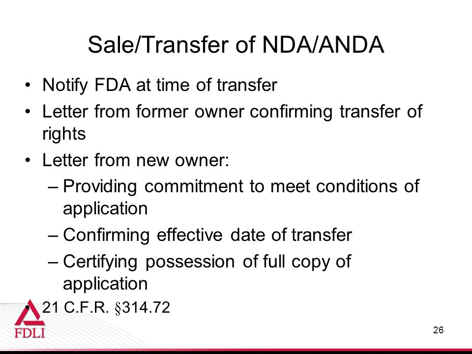 Sale/Transfer of NDA/ANDA Notify FDA at time of transfer Letter from former owner confirming transfer of rights Letter from new owner: –Providing comm