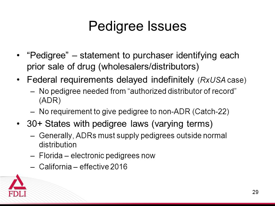 "Pedigree Issues ""Pedigree"" – statement to purchaser identifying each prior sale of drug (wholesalers/distributors) Federal requirements delayed indefi"