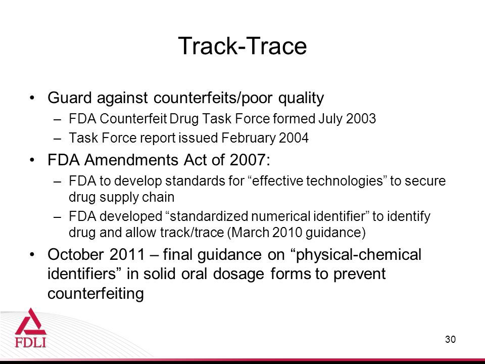 Track-Trace Guard against counterfeits/poor quality –FDA Counterfeit Drug Task Force formed July 2003 –Task Force report issued February 2004 FDA Amen