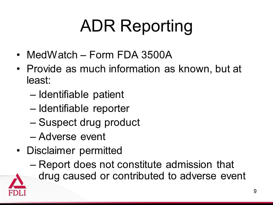 ADR Reporting MedWatch – Form FDA 3500A Provide as much information as known, but at least: –Identifiable patient –Identifiable reporter –Suspect drug