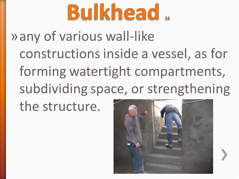 » any of various wall-like constructions inside a vessel, as for forming watertight compartments, subdividing space, or strengthening the structure.