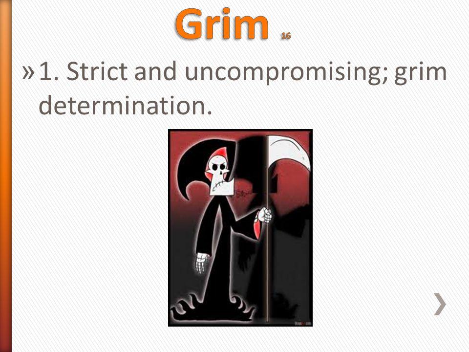 » 1. Strict and uncompromising; grim determination.