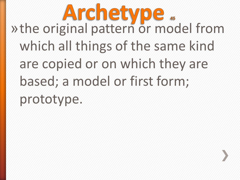 » the original pattern or model from which all things of the same kind are copied or on which they are based; a model or first form; prototype.