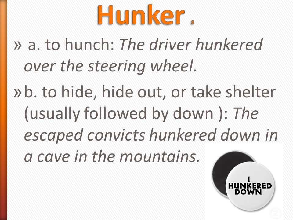 » a. to hunch: The driver hunkered over the steering wheel.