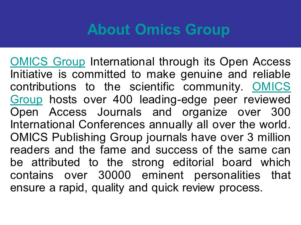 About Omics Group OMICS GroupOMICS Group International through its Open Access Initiative is committed to make genuine and reliable contributions to t