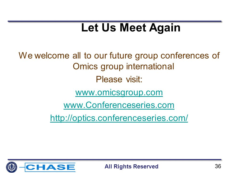 All Rights Reserved 36 Let Us Meet Again We welcome all to our future group conferences of Omics group international Please visit: www.omicsgroup.com
