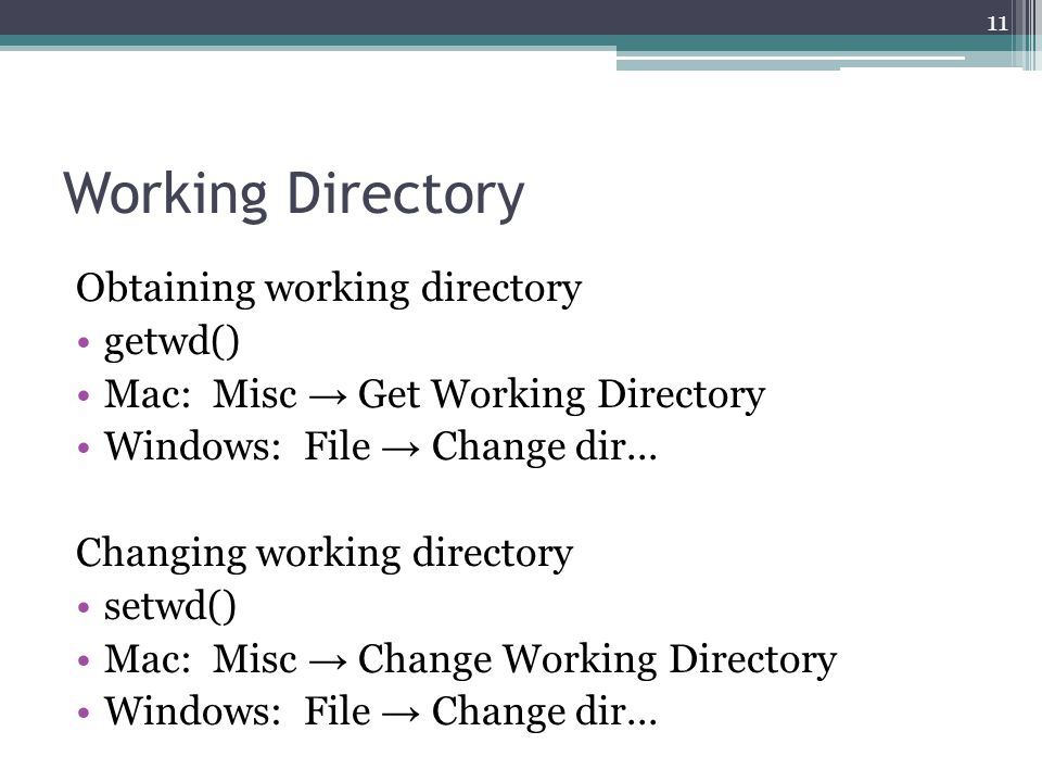 Working Directory Obtaining working directory getwd() Mac: Misc → Get Working Directory Windows: File → Change dir... Changing working directory setwd