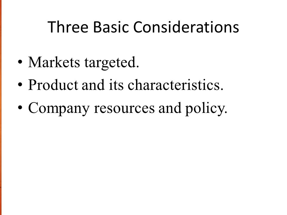Three Basic Considerations Markets targeted. Product and its characteristics. Company resources and policy.